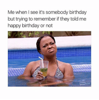 this is every single one of us don't even lie meme dankmemes memelord dailymemes: Me when see it's somebody birthday  but trying to remember if they told me  happy birthday or not  Com this is every single one of us don't even lie meme dankmemes memelord dailymemes