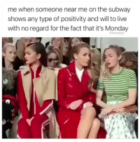 Memes, Subway, and Live: me when someone near me on the subway  shows any type of positivity and will to live  with no regard for the fact that it's Monday  @thedailylit 1 how dare you.
