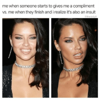 """""""You look great, so much better than before."""": me when someone starts to gives me a compliment  vs. me when they finish and i realize it's also an insult  @thedailylit """"You look great, so much better than before."""""""
