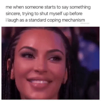 Bad, Memes, and 🤖: me when someone starts to say something  sincere, trying to shut myself up before  i laugh as a standard coping mechanism  @thedailylit My bad?