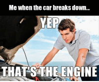 Car, Down, and Engine: Me when the car breaks down  VEP  THATSTHE ENGINE