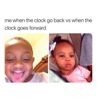 Clock, Dank Memes, and Back: me when the clock go back vs when the  clock goes forward 😅😅😅😅