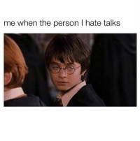 Memes, 🤖, and Personal: me when the person I hate talks Malfoy is always chatting sh*t about Harry (@memes)