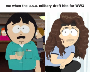 Let me live that fantasy: me when the u.s.a. military draft hits for WW3 Let me live that fantasy