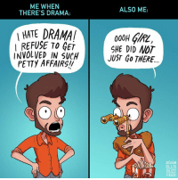 oooooh girl: ME WHEN  THERE'S DRAMA:  ALSO ME:  HATE DRAMA  I REFUSE TO GET  INVOLVED IN SUCH  PETTY AFFAIRS  SHE DID NOT  JUST Go THERE..  ADAM  ELLIS  BUZZ  FEED oooooh girl