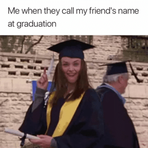 Friends, Name, and They: Me when they call my friend's name  at graduation Accurate 😂🎓