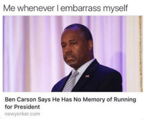 Ben Carson, Running, and Com: Me whenever I embarrass myself  Ben Carson Says He Has No Memory of Running  for President  newyorker.com