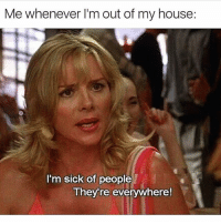 Every day 😒 Rp @girlsthinkimfunny @girlsthinkimfunny goodgirlwithbadthoughts 💅🏼: Me whenever I'm out of my house:  I'm sick of people  They re everywhere! Every day 😒 Rp @girlsthinkimfunny @girlsthinkimfunny goodgirlwithbadthoughts 💅🏼