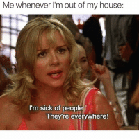Funny, Memes, and My House: Me whenever I'm out of my house:  I'm sick of people  They re everywhere! SarcasmOnly