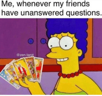Friends, Zen, and Questions: Me, whenever my friends  have unanswered questions.  2  @zen.taro