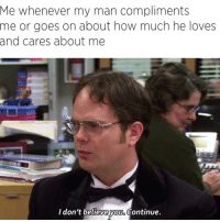 Funny, How, and Man: Me whenever my man compliments  me or goes on about how much he loves  and cares about me  I don't believe vov Continue.  yOUo Go on😈😈😈