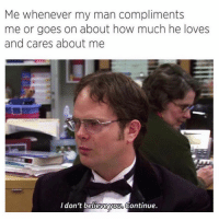 Funny, Memes, and How: Me whenever my man compliments  me or goes on about how much he loves  and cares about me  Idon't believeyous Continue. SarcasmOnly