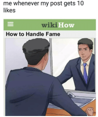 How To, Wikihow, and How: me whenever my post gets 10  ikes  wikiHow  How to Handle Fame