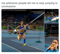 Memes, Jumped, and 🤖: me whenever people tell me to stop jumping to  conclusions nah