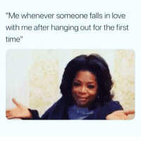 "Love, Time, and Girl Memes: ""Me whenever someone falls in love  with me after hanging out for the first  time"" I told ya it was gunna happen..."