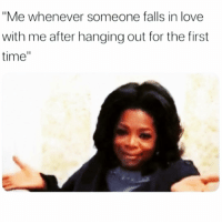 "Love, Time, and Girl Memes: ""Me whenever someone falls in love  with me after hanging out for the first  time"" Oops"