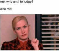 Hump Day, Memes, and Who Am I: me: who am I to judge?  also me: channel your inner Angela on this hump day 😂 ———— theoffice dundermifflin dwightschrute michaelscott theofficeshow parksandrec