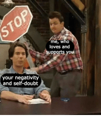 Doubt, Who, and You: me, Who  loves and  supports you  your negativity  and self-doubt