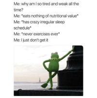 "Crazy, Tumblr, and Blog: Me: why am l so tired and weak all the  time?  Me: *eats nothing of nutritional value*  Me: has crazy irregular sleep  schedule*  Me: *never exercises ever  Me: I just don't get it <p><a href=""http://awesomacious.tumblr.com/post/173076710849/deep-thoughts"" class=""tumblr_blog"">awesomacious</a>:</p>  <blockquote><p>Deep thoughts</p></blockquote>"