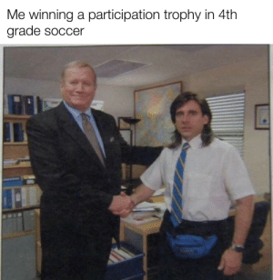 I only ever won participation trophies...: Me winning a participation trophy in 4th  grade soccer I only ever won participation trophies...