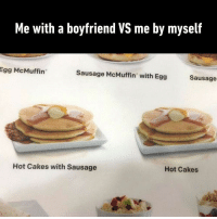9gag, Frozen, and McDonalds: Me with a boyfriend VS me by myself  Egg McMuffin  Sausage McMuffin with Egg  Sausage  Hot Cakes with Sausage  Hot Cakes I'm more of a frozen pancake😢 By c0pperlynn | TW - pancake mcdonalds boyfriend 9gag