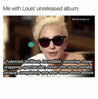 Along with Ed Sheeran. 👌: Me with Louis' unreleased album:  @Defending Louis  Talented brilliant incredible, amazing, show-  stopping Spectacular never-thesame, totally  unique, completely not everbeen done before Along with Ed Sheeran. 👌