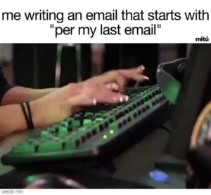 "NOT TODAY, SATAN, NOT TODAY ⁣: me writing an email that starts with  ""per my last email""  mitú  credit: mtv NOT TODAY, SATAN, NOT TODAY ⁣"