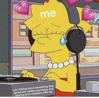 Happy, Wholesome, and Lisa: me  you talking about something that  genuinely makes you happy and  sharing your interests with me Wholesome Lisa via /r/wholesomememes https://ift.tt/2OcqQ5l