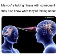 Memes, Fitness, and 🤖: Me you're talking fitness with someone &  they also know what they're talking about  IG: @thegainz Are we bffs now?