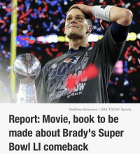 Thoughts?: MEAL PA  Matthew Emmons USA TODAY Sports  Report: Movie, book to be  made about Brady's Super  Bowl LI comeback Thoughts?