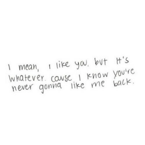 Mean, Never, and Back: mean, like ya, but Ht's  Whatever. cause Know you're  never qonna like me back. https://iglovequotes.net/