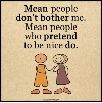 Dont Bother Me: Mean people  don't bother me.  Mean people  who pretend  to be nice do.  of L