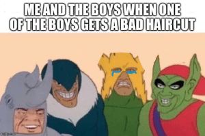 Hairline: MEAND THE BOYS WHEN ONE  OF THE BOYS GETSA BAD HAIRCUT  imgflip.com Hairline