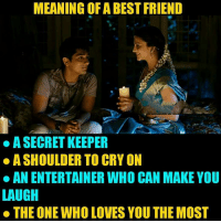 Best Friend, Memes, and Best: MEANING OF A BEST FRIEND  A SECRET KEEPER  A SHOULDER TO CRY ON  ·AN ENTERTAINER WHO CAN MAKE YOU  LAUGH  THE ONE WHO LOVES YOU THE MOST