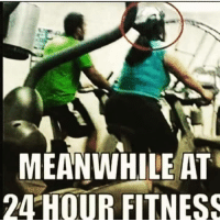 Fitness, 24 Hour Fitness, and Meanwhile: MEANWHILE AT  24 HOUR FITNESS