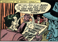 Boner, Joker, and Ability: MEANWHILE, AT THE JOKER'S HIDEOUT  so THEY LAUGH AT My BONER,  WILL THEY /LL SHOW THEM!  ILL SHOW THEM HOW MANY  BONERS THE OKER CAN  MAKE.  BONER Dont laugh at Jokers ability.