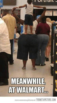 MEANWHILE  AT WALMART  more awesom  pictures at  THEMETAPICTURE.COM King Humor