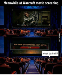 Dammit, Warcraft! Not this again! http://9gag.com/gag/awxWxm8?ref=fbp: Meanwhile at Warcraft movie screening  You were disconnected from server.  OK  what da hell!?! Dammit, Warcraft! Not this again! http://9gag.com/gag/awxWxm8?ref=fbp