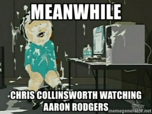 Aaron Rodgers, Cum, and Net: 'MEANWHILE  CHRIS COLLINSWORTH WATCHING  >ィAAR ON RODGERS,  memegenerator.net Meanwhile Chris collinsworth watching Aaron Rodgers - randy cum ...