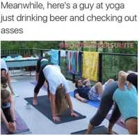 drinking beer: Meanwhile, here's a guy at yoga  just drinking beer and checking out  asses