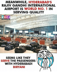 Memes, 🤖, and Gandhi: MEANWHILE, HYDERABAD'S  RAJIV GANDHI INTERNATIONAL  AIRPORT IS  WORLD No. 1 IN  SERVING QUALITY  RVC J  SS SEEMS LIKE THEY  SERVE THE PASSENGERS  WITH HYDERABADI  BIRYANI Hyderabad 👍👌🖖 rvcjinsta