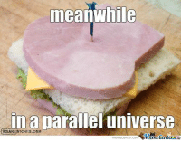 It's a MANwich!: meanwhile  in a parallel universe  memecenter-com It's a MANwich!