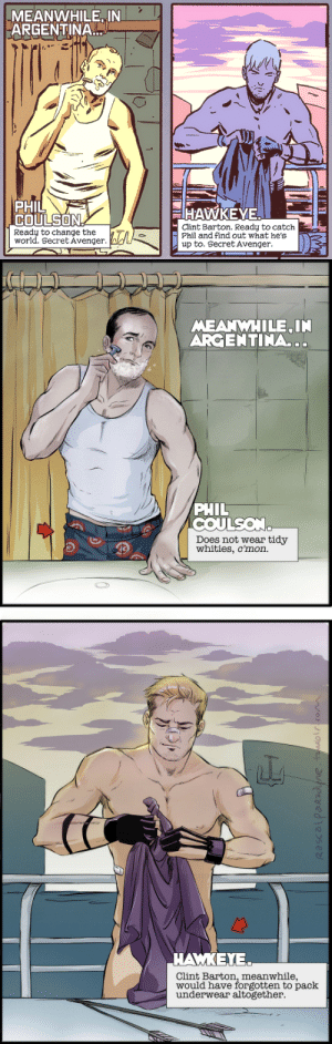 rascalparadyne: FTFY. (p1 from Secret Avengers #010 2014- great series, really enjoying it, you should support it if you can) : MEANWHILE IN  ARGENTINA  PHIL  COULSON  HAWKEYE  Clint Barton. Ready to catch  Phil and find out what he's  up to. Secret Avenger  Ready to change the  world. Secret Avenger.   MEANWHILE IN  ARGENTINA..  PHIL  COULSON  Does not wear tidy  whities, c'mon.   ΑΜΚΕΥ.  Clint Barton, meanwhile,  would have forgotten to pack  underwear altogether rascalparadyne: FTFY. (p1 from Secret Avengers #010 2014- great series, really enjoying it, you should support it if you can)