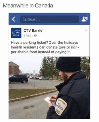 Dank, Canada, and Search: Meanwhile in Canada  a Search  CTV Barrie  e TV  NEWS  5 hrs  BARRIE  Have a parking ticket? Over the holidays  Innisfil residents can donate toys or non  perishable food instead of paying it.