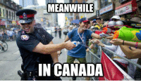 Lol not in Vancouver: MEANWHILE  IN CANADA  quick meme Lol not in Vancouver