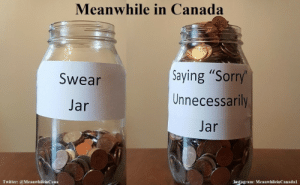 """Vacation Planning: Meanwhile in Canada  Saying """"Sorry  Unnecessarily  Jar  Swear  Jar  Instagram: MeanwhileinCanadal  Twitter: @MeanwhileinCana Vacation Planning"""