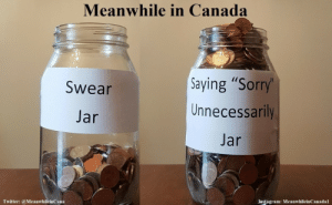 """Oh Canada!: Meanwhile in Canada  Saying """"Sorry  Unnecessarily  Jar  Swear  Jar  Twitter: @MeanwhileinCana  Instagram: MeanwhileinCanadal Oh Canada!"""