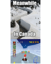 Memes, 🤖, and Shell: Meanwhile  In Canada  TIME 00 35 05  LAP Watch out for that blue shell, Mario! 😊 (via themetapicture.com)