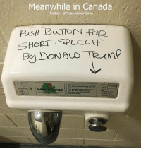 Fwd fwd cause he's just blowing air out, right?: Meanwhile in Canada  Twitter: @MeanwhileinCana  past SHORT SPEECH  DONALD TRump  They save  rees from being ased tur  ER  They are more aanitary  then paper and maintain Fwd fwd cause he's just blowing air out, right?