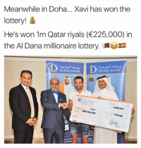 Xavi 💪😂😂: Meanwhile in Doha... Xavi has won the  lottery!  He's won 1m Qatar riyals (225,000) in  the Al Dana millionaire lottery.a  DOHA BANKA BANK  RAN  23/08/2017  XAVI  ONE MILLION  1,000,000  SMS  Visit  ㅙ.AL DA Xavi 💪😂😂